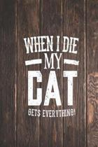 When I Die My Cat Gets Everything - Pet Lover Journal