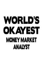 World's Okayest Money Market Analyst: Creative Money Market Analyst Notebook, Money Market Analysis Journal Gift, Diary, Doodle Gift or Notebook 6 x 9