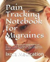 Pain Tracking Notebook for Migraines: Track your pain symptoms and manage headache and chronic pains daily by recording the data of your severity, Dur
