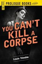 You Can't Kill a Corpse