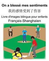Fran�ais-Shangha�en On a bless� mes sentiments/我的感情受到了伤害 Livre d'images bilingue pour e