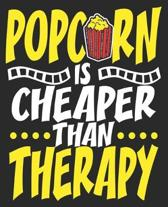 Popcorn Is Cheaper Than Therapy: Lover Funny Composition Notebook 100 Wide Ruled Pages Journal Diary