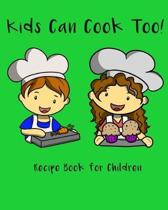 Kids Can Cook Too! Recipe Book For Children: A blank recipe journal for children to write their own recipes or family recipes in an easy to use format
