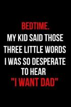 Bedtime. My Kid Said Those Three Little Words I Was So Desperate to Hear I Want Dad