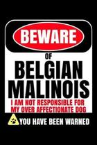 Beware Of Belgian Malinois I Am Not Responsible For My Over Affectionate Dog You Have Been Warned