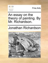An Essay on the Theory of Painting. by Mr. Richardson.