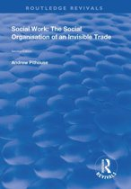 Social Work: The Social Organisation of an Invisible Trade