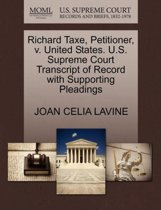 Richard Taxe, Petitioner, V. United States. U.S. Supreme Court Transcript of Record with Supporting Pleadings