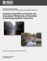 Estimation of the Effects of Land Use and Groundwater Withdrawals on Streamflow for the Pomperaug River, Connecticut
