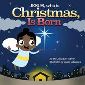 Jesus, Who Is Christmas Is Born
