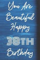 You Are Beautiful Happy 38th Birthday: Funny 38th Birthday Gift Journal / Notebook / Diary Quote (6 x 9 - 110 Blank Lined Pages)