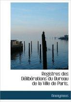 Registres Des Deliberations Du Bureau de La Ville de Paris,