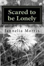Scared to Be Lonely