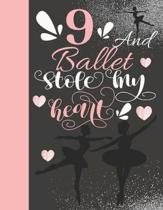 9 And Ballet Stole My Heart: Sketchbook Activity Book Gift For On Point Girls - Ballerina Sketchpad To Draw And Sketch In