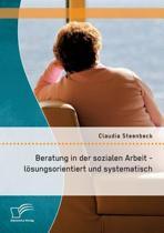 Beratung in Der Sozialen Arbeit - Losungsorientiert Und Systematisch