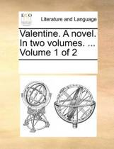 Valentine. a Novel. in Two Volumes. ... Volume 1 of 2
