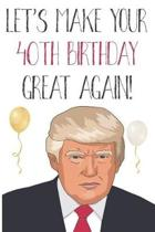 Let's Make Your 40th Birthday Great Again!