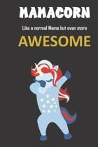 Mamacorn. Like a normal Mama but even more awesome.: Great gift notebook for a great Mom or Mama. She's more than an Mama, she's an Mamacorn and there