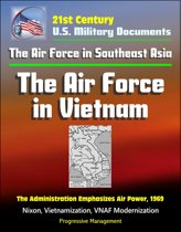 21st Century U.S. Military Documents: The Air Force in Southeast Asia: The Air Force in Vietnam - The Administration Emphasizes Air Power, 1969 - Nixon, Vietnamization, VNAF Modernization