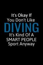 It's Okay If You Don't Like Diving: Diving Gifts For Women, Men & Kids, Inspirational Blank Small Lined Sport Journals To Write In