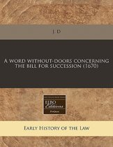 A Word Without-Doors Concerning the Bill for Succession (1670)