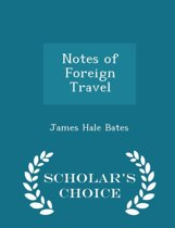 Notes of Foreign Travel - Scholar's Choice Edition