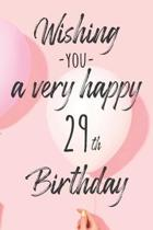 Wishing you a very happy 29th Birthday: Lined Birthday Journal and Unique Greeting Card I Gift Alternative for Women and Men