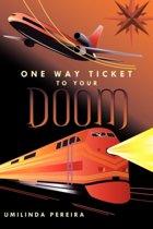 One Way Ticket To Your Doom