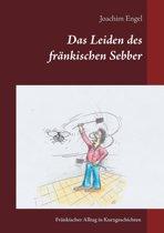 Das Leiden des fränkischen Sebber