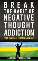 Break the Habit of Negative Thought Addiction