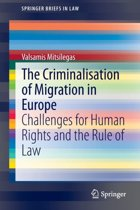 The Criminalisation of Migration in Europe
