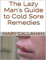 The Lazy Man's Guide to Cold Sore Remedies