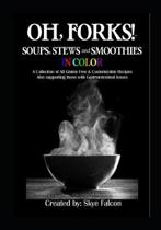 OH, Forks! Soups, Stews and Smoothies in Color