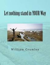 Let Nothing Stand in Your Way