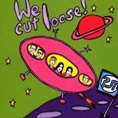 We Cut Loose!