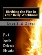 Birthing the Fire in Your Belly Workbook