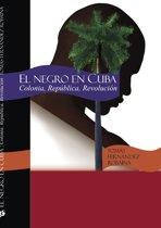 El Negro en Cuba. Colonia,República, Revolucion