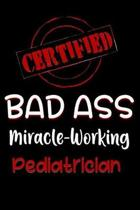 Certified Bad Ass Miracle-Working Pediatrician