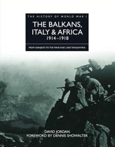 History of World War I: The Balkans, Italy & Africa 1914–1918