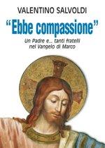 Ebbe compassione. Un Padre e...tanti fratelli nel Vangelo di Marco.