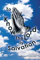 To Know the Lord Is Salvation