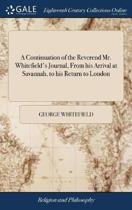 A Continuation of the Reverend Mr. Whitefield's Journal, from His Arrival at Savannah, to His Return to London