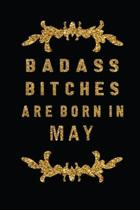 Badass Bitches Are Born In May: The Perfect Journal Notebook For Badass Bitches who born in May. Cute Cream Paper 6*9 Inch With 100 Pages Notebook For