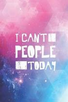 I Can't People Today - Funny Humor Saying Quote Journal