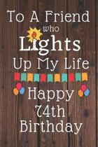 To A Friend Who Lights Up My Life Happy 74th Birthday