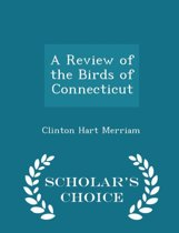 A Review of the Birds of Connecticut - Scholar's Choice Edition