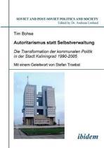 Autoritarismus statt Selbstverwaltung. Die Transformation der kommunalen Politik in der Stadt Kaliningrad 1990-2005.