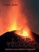 I due vulcani - ( Cronaca di una catastrofe annunciata)