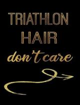 Triathlon Hair Don't Care: Journal Composition Notebook 7.44'' x 9.69'' 100 pages 50 sheets Recreation Book