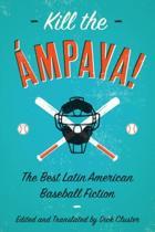 Kill the Ampaya! the Best Latin American Baseball Fiction